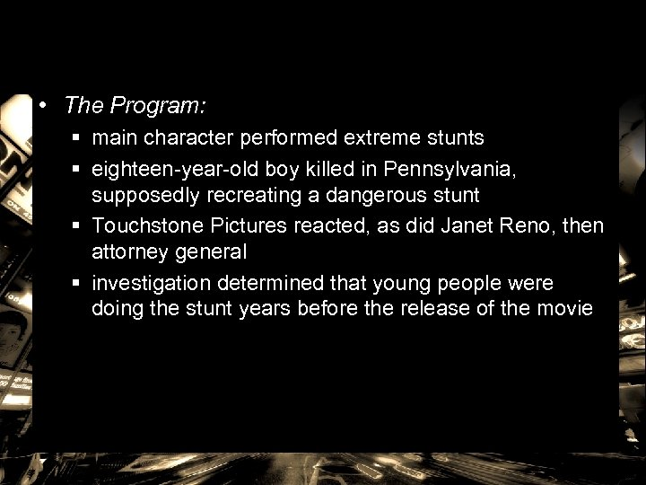 • The Program: § main character performed extreme stunts § eighteen-year-old boy killed