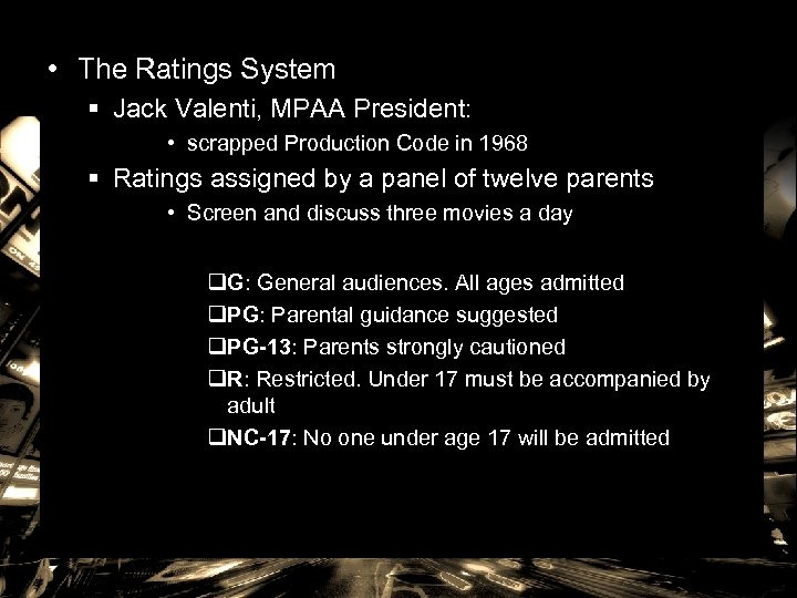 • The Ratings System § Jack Valenti, MPAA President: • scrapped Production Code
