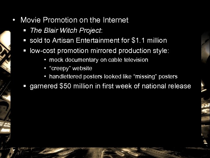 • Movie Promotion on the Internet § The Blair Witch Project: § sold