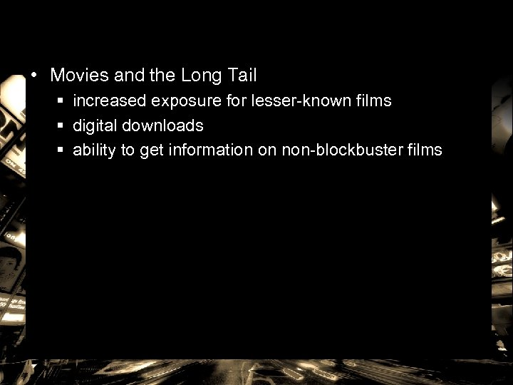 • Movies and the Long Tail § increased exposure for lesser-known films §