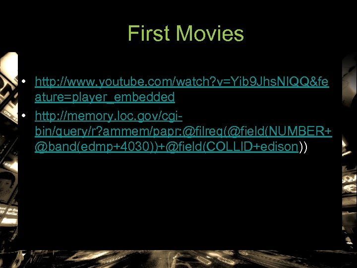 First Movies • http: //www. youtube. com/watch? v=Yib 9 Jhs. NIQQ&fe ature=player_embedded • http: