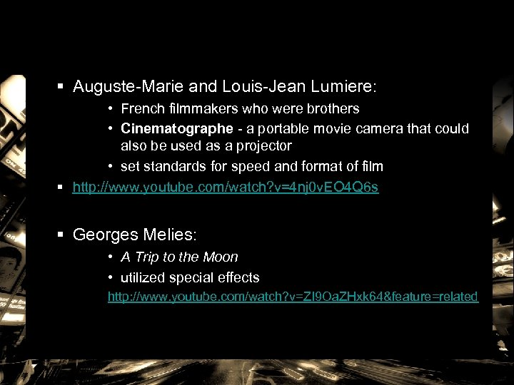 § Auguste-Marie and Louis-Jean Lumiere: • French filmmakers who were brothers • Cinematographe -