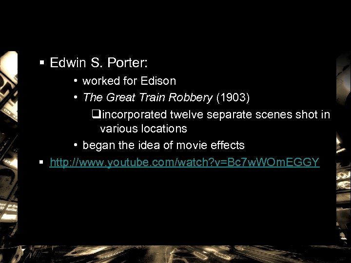 § Edwin S. Porter: • worked for Edison • The Great Train Robbery (1903)