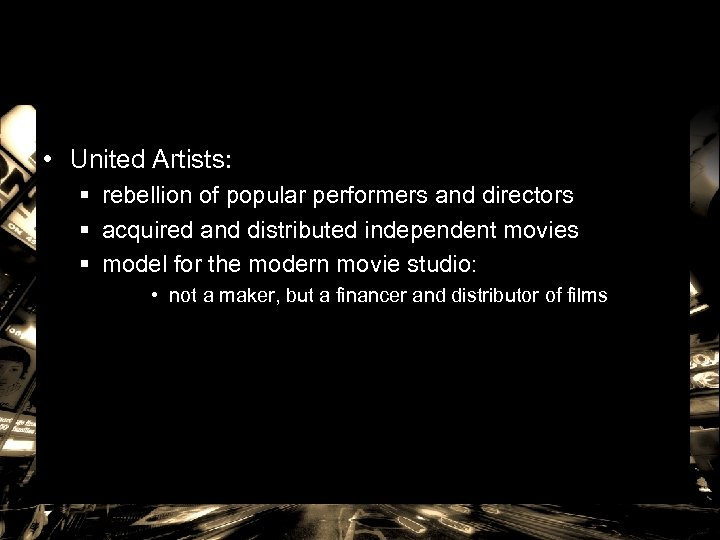 • United Artists: § rebellion of popular performers and directors § acquired and