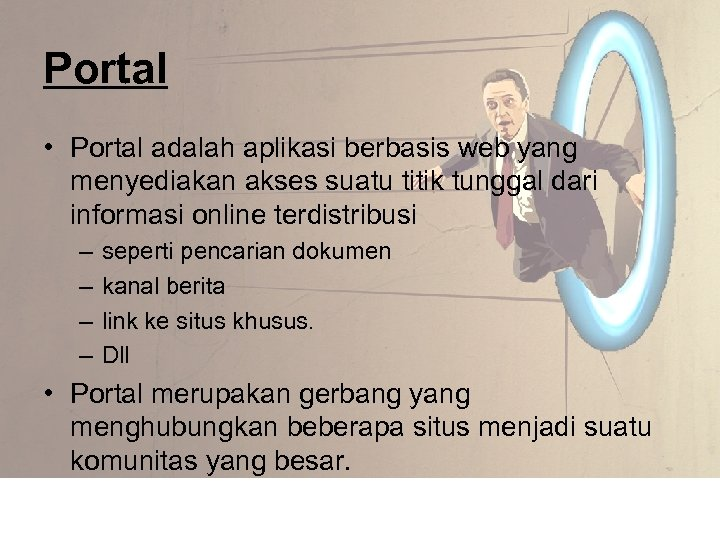 Portal • Portal adalah aplikasi berbasis web yang menyediakan akses suatu titik tunggal dari