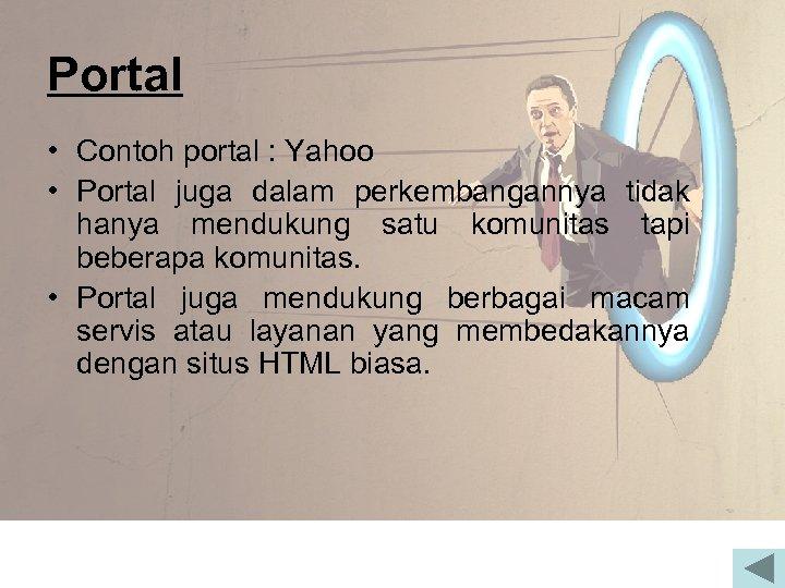 Portal • Contoh portal : Yahoo • Portal juga dalam perkembangannya tidak hanya mendukung