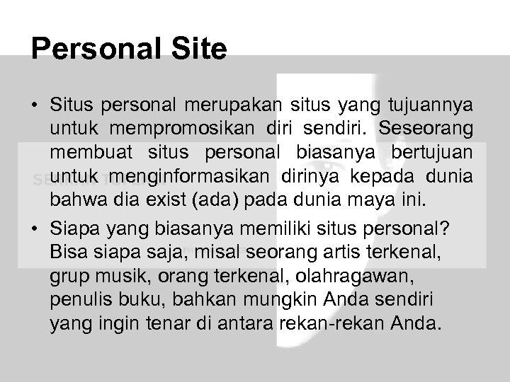 Personal Site • Situs personal merupakan situs yang tujuannya untuk mempromosikan diri sendiri. Seseorang