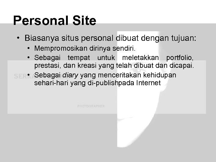 Personal Site • Biasanya situs personal dibuat dengan tujuan: • Mempromosikan dirinya sendiri. •