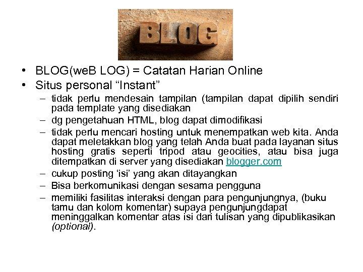 """• BLOG(we. B LOG) = Catatan Harian Online • Situs personal """"Instant"""" –"""
