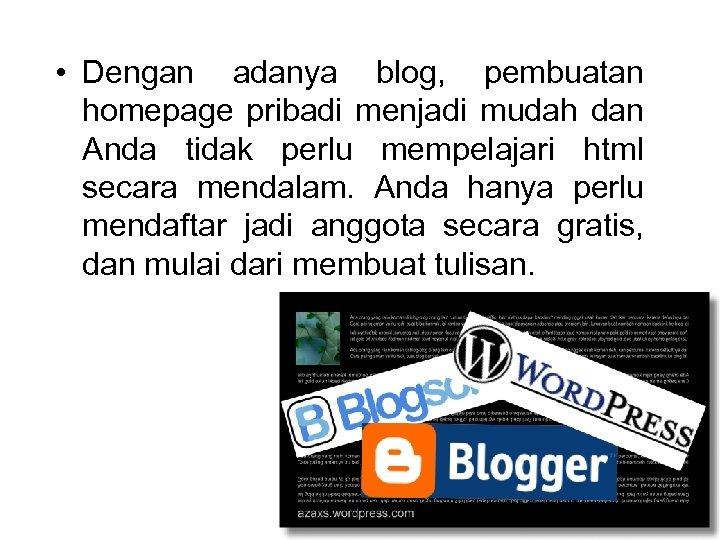 • Dengan adanya blog, pembuatan homepage pribadi menjadi mudah dan Anda tidak perlu