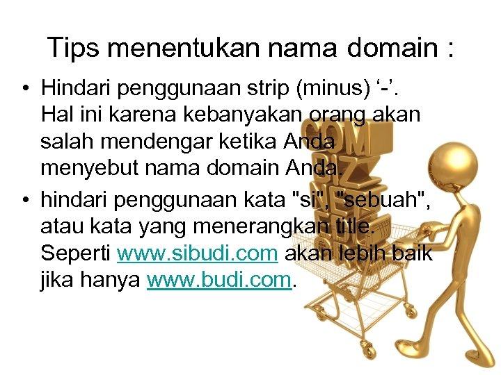 Tips menentukan nama domain : • Hindari penggunaan strip (minus) ' '. Hal ini
