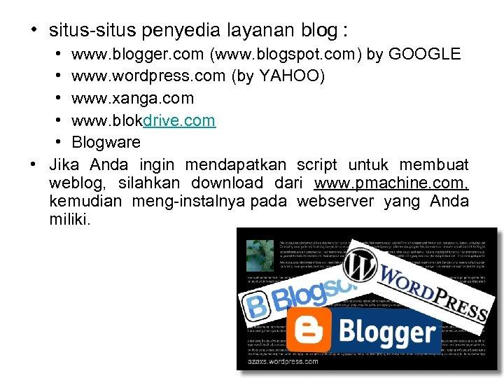 • situs penyedia layanan blog : • www. blogger. com (www. blogspot. com)