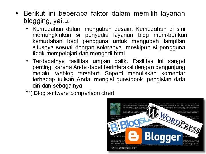 • Berikut ini beberapa faktor dalam memilih layanan blogging, yaitu: • Kemudahan dalam