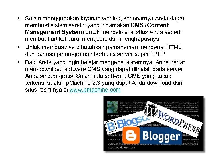 • Selain menggunakan layanan weblog, sebenarnya Anda dapat membuat sistem sendiri yang dinamakan