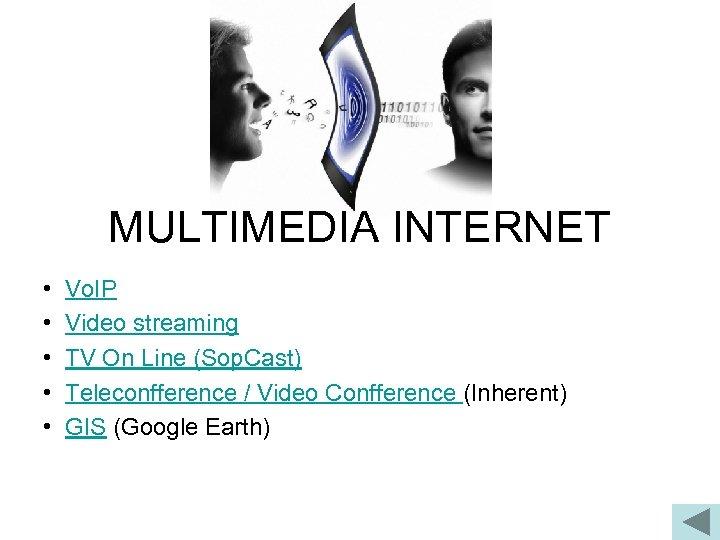 MULTIMEDIA INTERNET • • • Vo. IP Video streaming TV On Line (Sop. Cast)