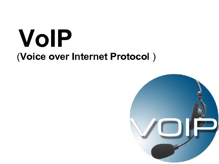Vo. IP (Voice over Internet Protocol )