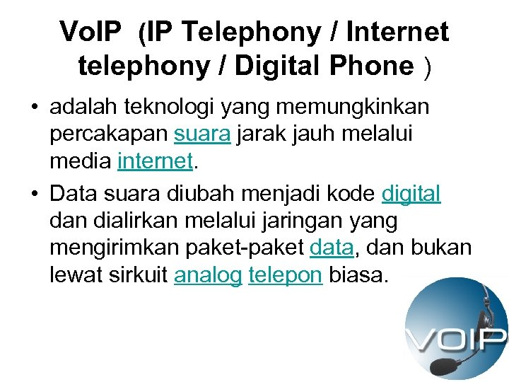 Vo. IP (IP Telephony / Internet telephony / Digital Phone ) • adalah teknologi