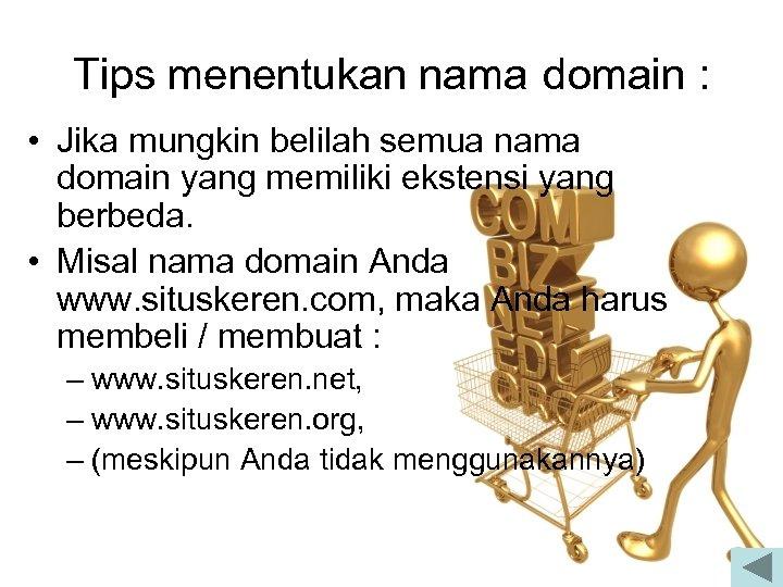 Tips menentukan nama domain : • Jika mungkin belilah semua nama domain yang memiliki