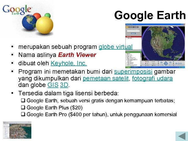 Google Earth • • merupakan sebuah program globe virtual Nama aslinya Earth Viewer dibuat