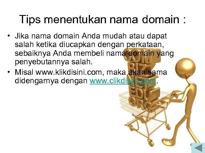 Tips menentukan nama domain : • Jika nama domain Anda mudah atau dapat salah