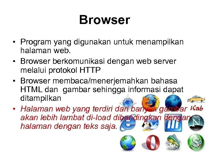 Browser • Program yang digunakan untuk menampilkan halaman web. • Browser berkomunikasi dengan web