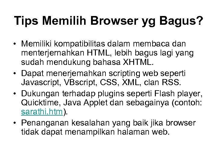 Tips Memilih Browser yg Bagus? • Memiliki kompatibilitas dalam membaca dan menterjernahkan HTML, lebih