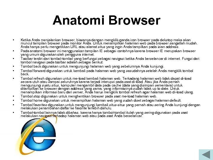 Anatomi Browser • • • Ketika Anda menjalankan browser, biasanya dengan mengklik ganda icon