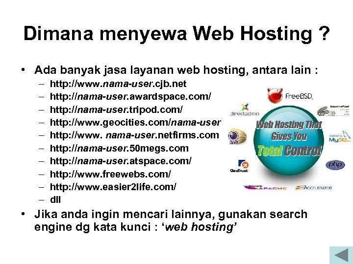 Dimana menyewa Web Hosting ? • Ada banyak jasa layanan web hosting, antara lain
