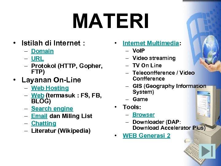MATERI • Istilah di Internet : – Domain – URL – Protokol (HTTP, Gopher,