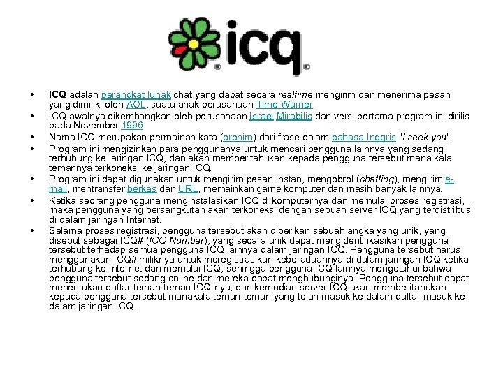• • ICQ adalah perangkat lunak chat yang dapat secara realtime mengirim dan