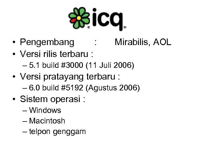 • Pengembang : • Versi rilis terbaru : Mirabilis, AOL – 5. 1
