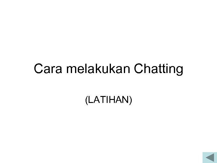 Cara melakukan Chatting (LATIHAN)