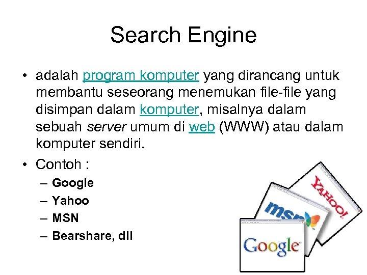 Search Engine • adalah program komputer yang dirancang untuk membantu seseorang menemukan file yang