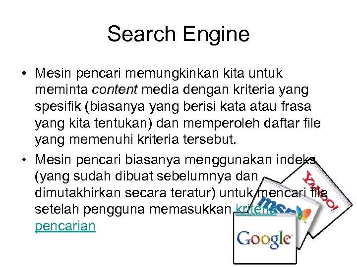 Search Engine • Mesin pencari memungkinkan kita untuk meminta content media dengan kriteria yang