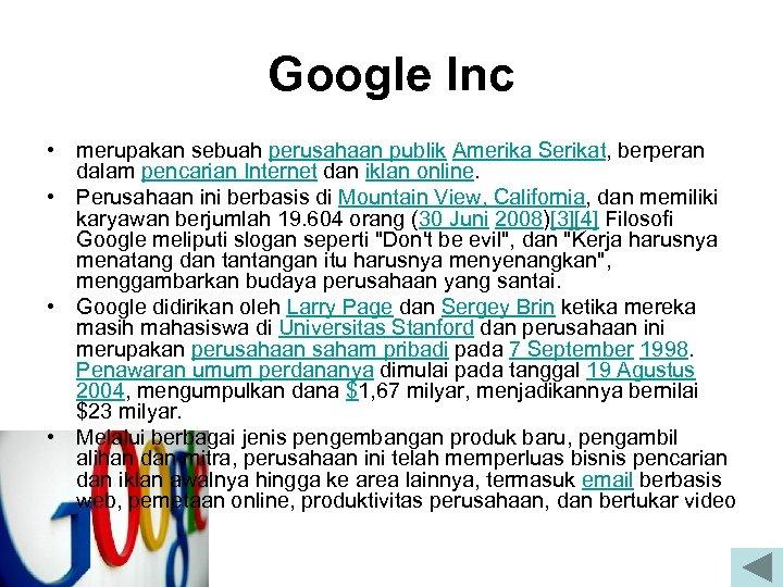 Google Inc • merupakan sebuah perusahaan publik Amerika Serikat, berperan dalam pencarian Internet dan