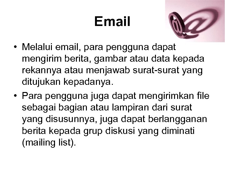 Email • Melalui email, para pengguna dapat mengirim berita, gambar atau data kepada rekannya