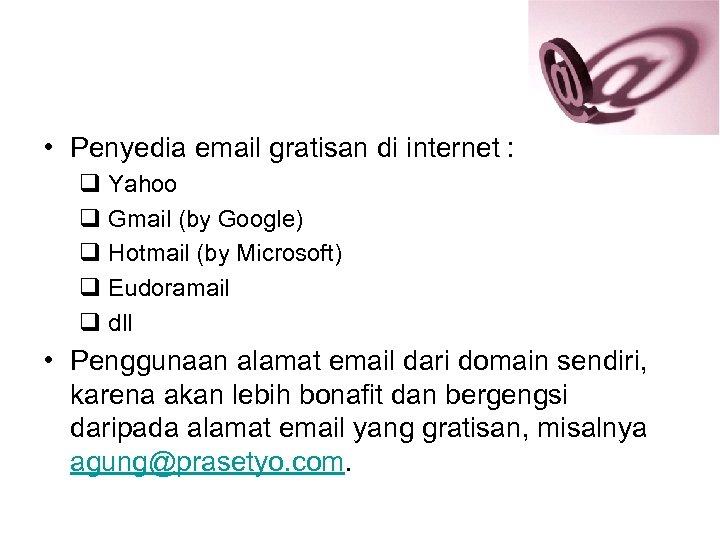 • Penyedia email gratisan di internet : q Yahoo q Gmail (by Google)