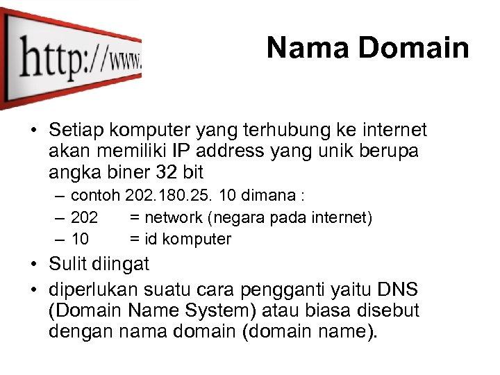 Nama Domain • Setiap komputer yang terhubung ke internet akan memiliki IP address yang