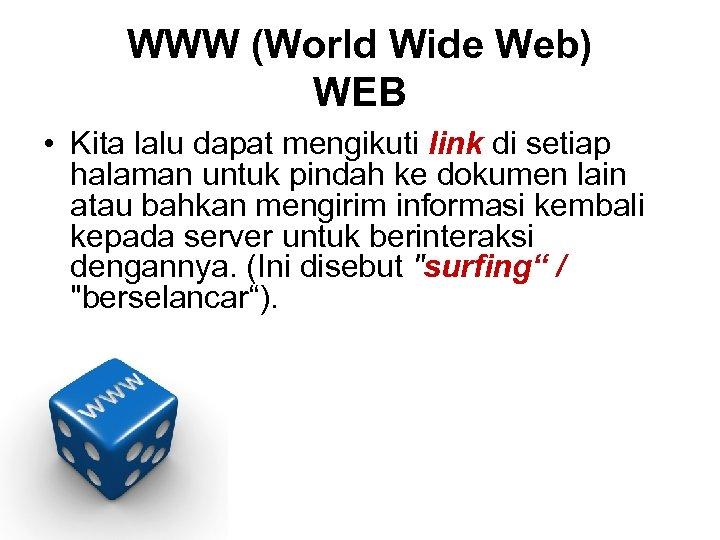 WWW (World Wide Web) WEB • Kita lalu dapat mengikuti link di setiap halaman