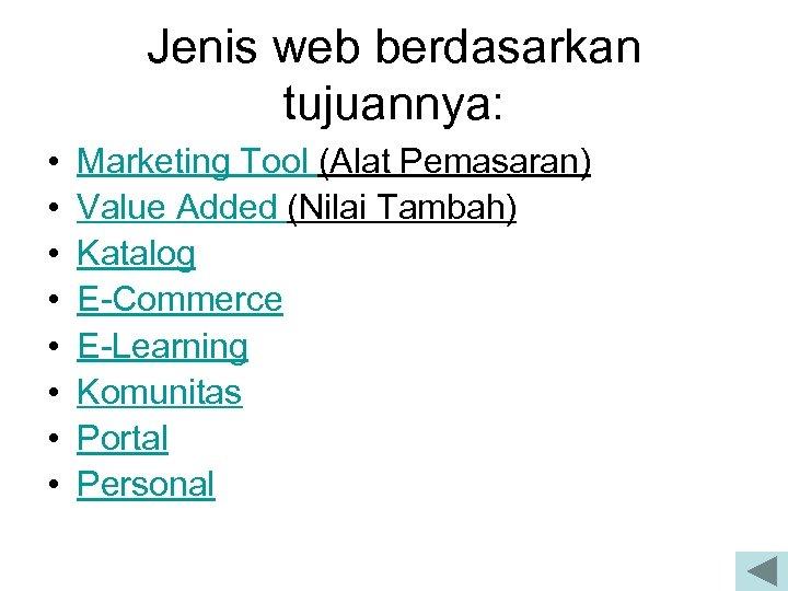 Jenis web berdasarkan tujuannya: • • Marketing Tool (Alat Pemasaran) Value Added (Nilai Tambah)