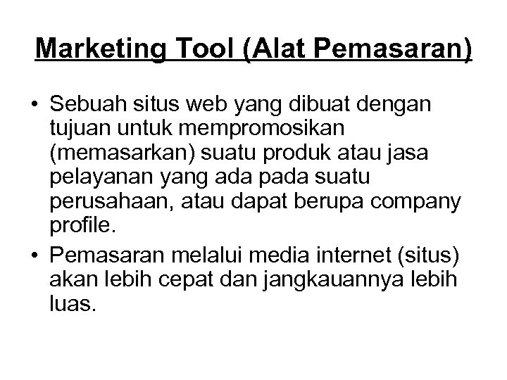 Marketing Tool (Alat Pemasaran) • Sebuah situs web yang dibuat dengan tujuan untuk mempromosikan