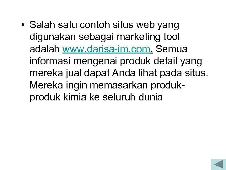 • Salah satu contoh situs web yang digunakan sebagai marketing tool adalah www.
