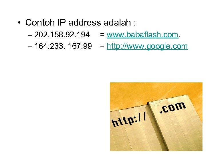 • Contoh IP address adalah : – 202. 158. 92. 194 = www.