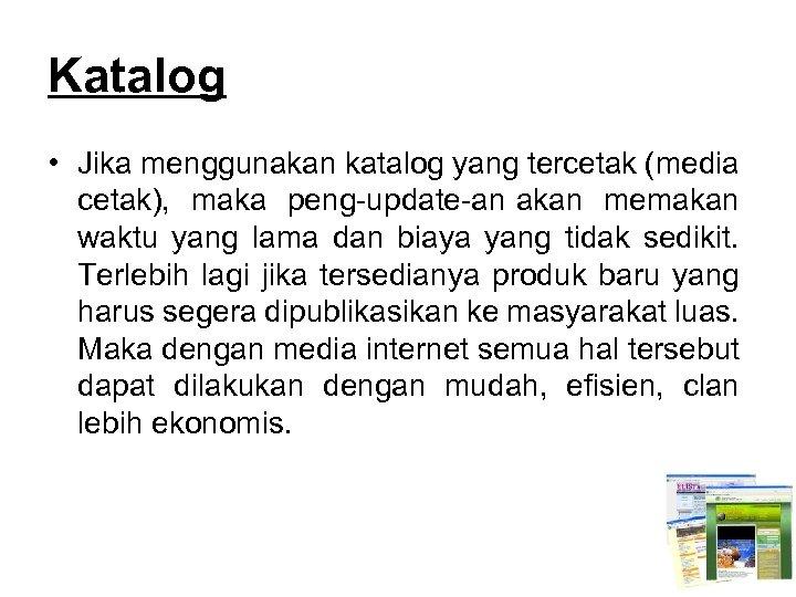 Katalog • Jika menggunakan katalog yang tercetak (media cetak), maka peng update an akan