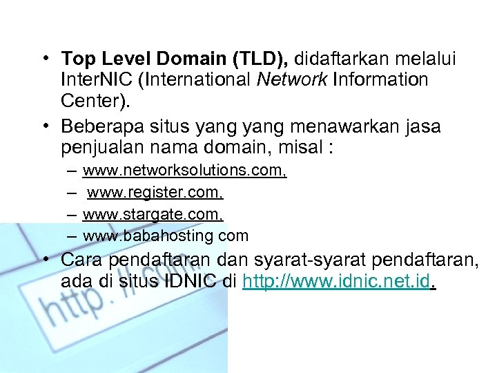 • Top Level Domain (TLD), didaftarkan melalui Inter. NIC (International Network Information Center).
