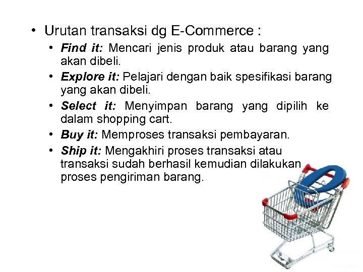 • Urutan transaksi dg E Commerce : • Find it: Mencari jenis produk