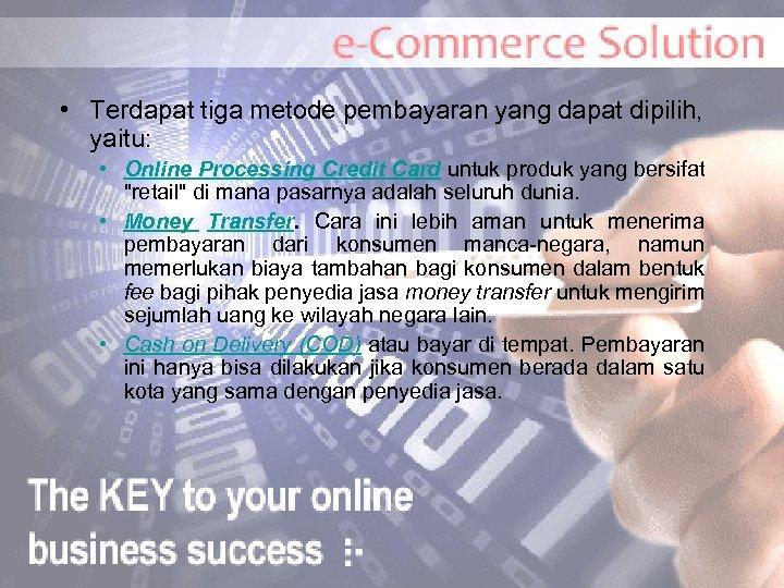 • Terdapat tiga metode pembayaran yang dapat dipilih, yaitu: • Online Processing Credit