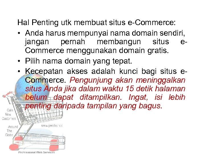 Hal Penting utk membuat situs e Commerce: • Anda harus mempunyai nama domain sendiri,