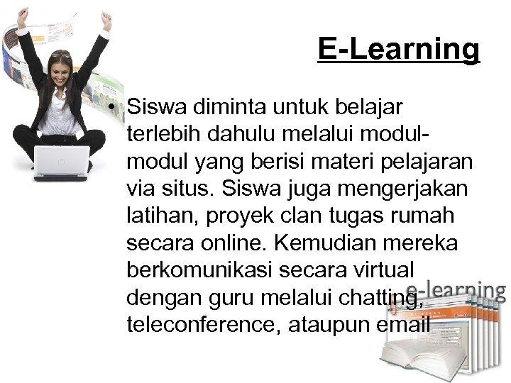 E-Learning • Siswa diminta untuk belajar terlebih dahulu melalui modul yang berisi materi pelajaran