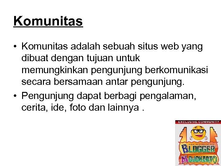 Komunitas • Komunitas adalah sebuah situs web yang dibuat dengan tujuan untuk memungkinkan pengunjung